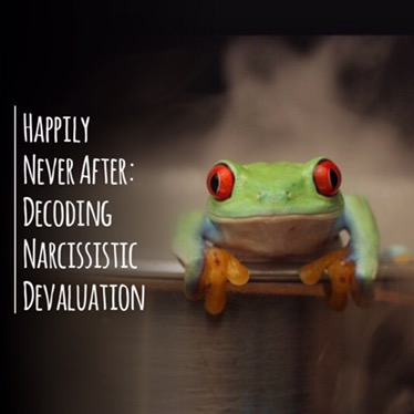 Happily Never After: Decoding Narcissistic Devaluation - Free From Toxic
