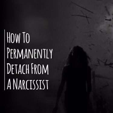 How To Permanently Detach From A Narcissist