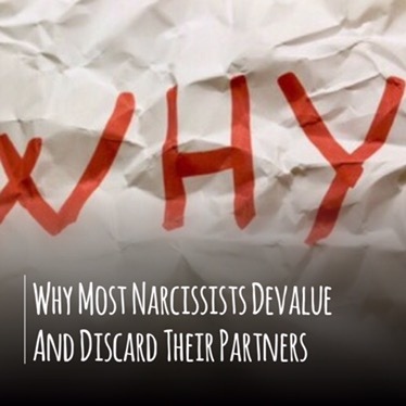 Why Most Narcissists Devalue And Discard Their Partners