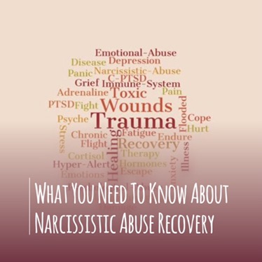 What You Need To Know About Narcissistic Abuse Recovery