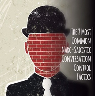 The 8 Most Common Narc-Sadistic Conversation Control Tactics.
