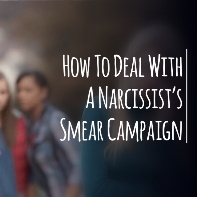 How To Deal With A Narcissist's Smear Campaign